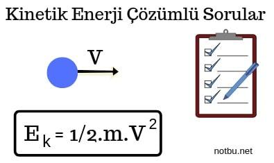 Kinetik enerji çözümlü sorular