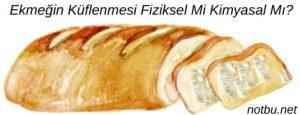 Ekmeğin küflenmesi fiziksel mi kimyasal mı